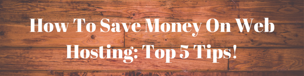 Money On Web Hosting Top 5 Tips!